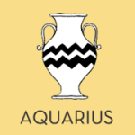 Aquarius. Jan 20- Feb 18.